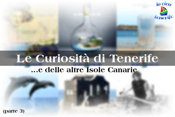 Curiosità di Tenerife… e delle altre isole Canarie (parte 3)