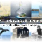 Curiosità di Tenerife… e delle altre isole Canarie (parte 4)