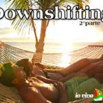 """Downshifting: smettere di apparire per cominciare ad """"essere"""" (2°parte)"""